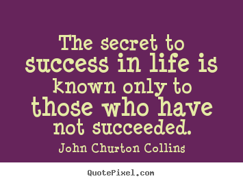 Success quotes - The secret to success in life is known only to those who have not..