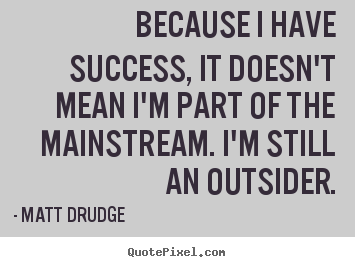 Quote about success - Because i have success, it doesn't mean i'm part..