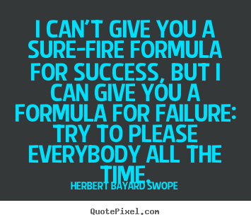Create graphic picture quote about success - I can't give you a sure-fire formula for success, but i can give..