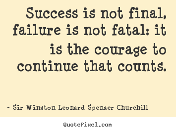 Sir Winston Leonard Spenser Churchill picture quotes - Success is not final, failure is not fatal: it is the.. - Success quotes