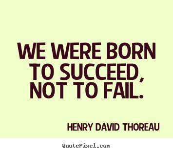 Diy photo quote about success - We were born to succeed, not to fail.