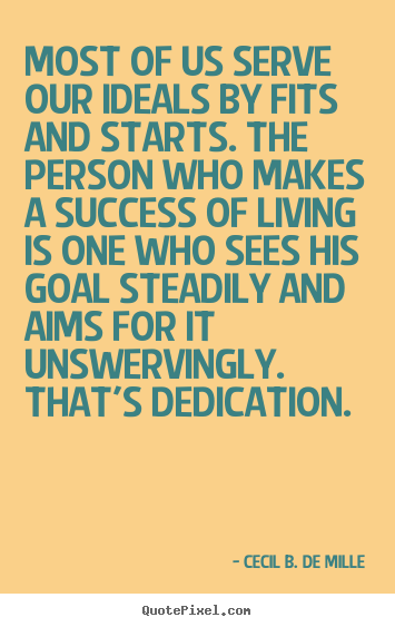 Quotes about success - Most of us serve our ideals by fits and starts. the..