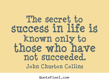 Success quotes - The secret to success in life is known only to those who..