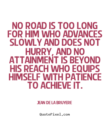 Jean De La Bruyere poster quotes - No road is too long for him who advances slowly and does not hurry, and.. - Success quotes