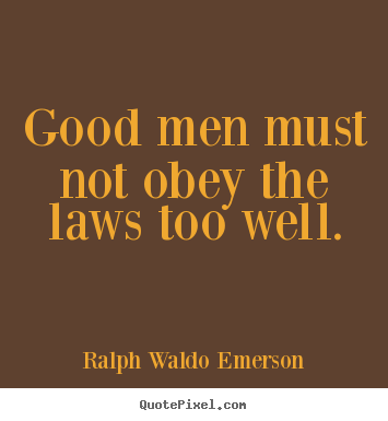 Quotes about success - Good men must not obey the laws too well.