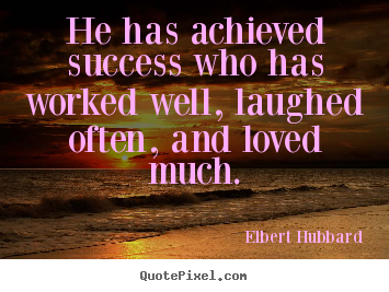 Elbert Hubbard image quotes - He has achieved success who has worked well,.. - Success quotes