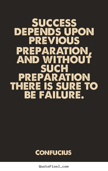 Success depends upon previous preparation, and without.. Confucius popular success quotes