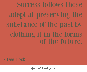 Quotes about success - Success follows those adept at preserving the substance..