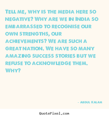 Success quote - Tell me, why is the media here so negative? why..