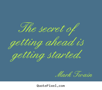 The secret of getting ahead is getting started. Mark Twain great success quotes