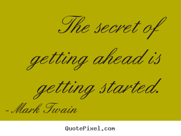 Quotes about success - The secret of getting ahead is getting started.