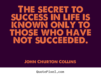 John Churton Collins picture quotes - The secret to success in life is known only to those.. - Success quote