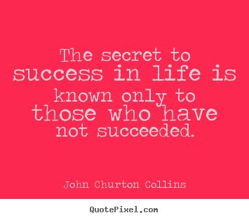 Diy picture quote about success - The secret to success in life is known only to those who have not succeeded.