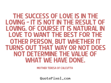 Success quotes - The success of love is in the loving - it is not in the result of loving...