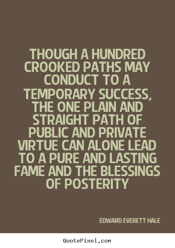 Quotes about success - Though a hundred crooked paths may conduct to a temporary..