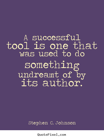 Success quotes - A successful tool is one that was used to do something..