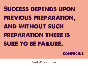Create graphic image quotes about success - Success depends upon previous preparation, and without..