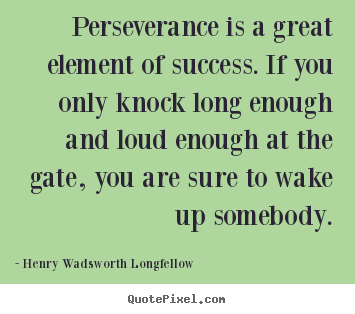 Henry Wadsworth Longfellow picture quotes - Perseverance is a great element of success... - Success quote