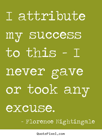 Florence Nightingale picture quotes - I attribute my success to this - i never gave.. - Success quote