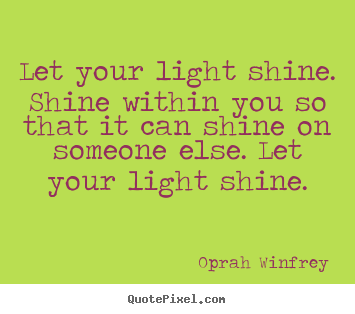 Success quotes - Let your light shine. shine within you so that it can shine..