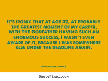 Success quote - It's ironic that at age 32, at probably the greatest moment..