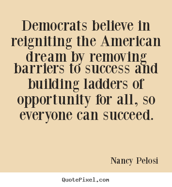 Nancy Pelosi picture quote - Democrats believe in reigniting the american.. - Success quotes