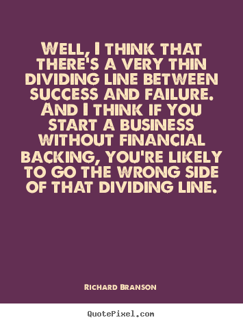 Quotes about success - Well, i think that there's a very thin dividing..
