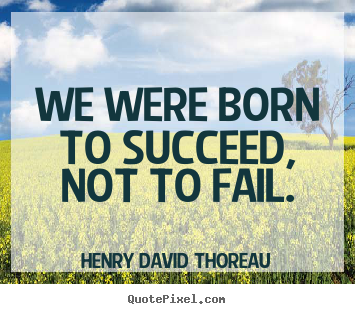 Success sayings - We were born to succeed, not to fail.