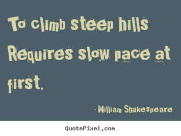 Make custom image quotes about success - To climb steep hills requires slow pace at first.