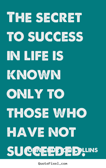 The secret to success in life is known only.. John Churton Collins best success quotes
