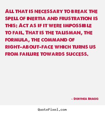 Success quote - All that is necessary to break the spell of inertia and..