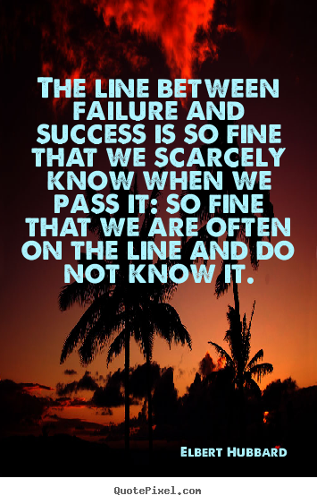 Quotes about success - The line between failure and success is so fine that we scarcely..