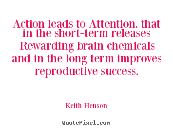 Keith Henson picture quotes - Action leads to attention. that in the short-term.. - Success quote