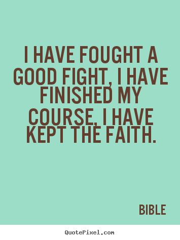 Sayings about success - I have fought a good fight, i have finished my course, i have kept..