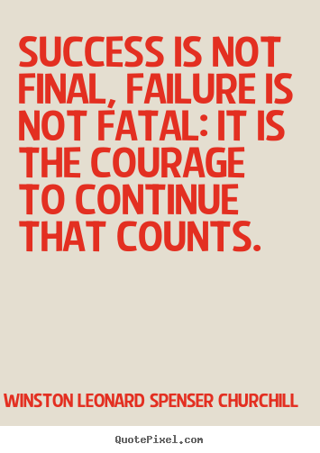 Success quote - Success is not final, failure is not fatal: it is the..