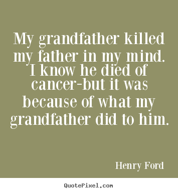 Customize picture quotes about success - My grandfather killed my father in my mind. i know he died of cancer-but..