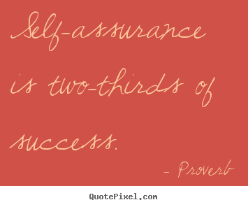 Proverb picture quotes - Self-assurance is two-thirds of success. - Success sayings