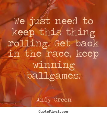 Design picture quotes about success - We just need to keep this thing rolling. get back..