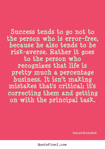 Design custom picture quotes about success - Success tends to go not to the person who is error-free, because..