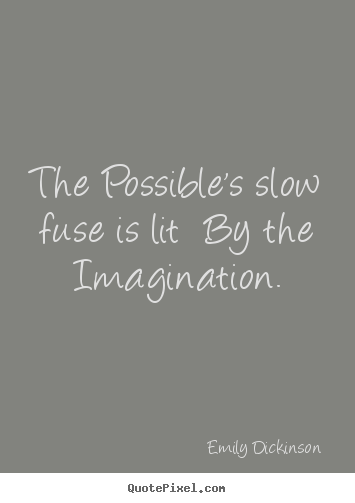 Success quotes - The possible's slow fuse is lit  by the imagination.