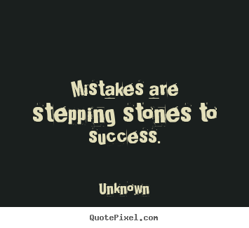 Quotes about success - Mistakes are stepping stones to success.