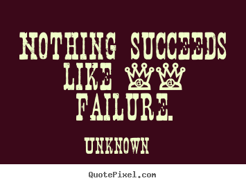 Quotes about success - Nothing succeeds like -- failure.