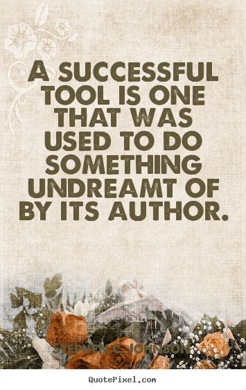 Create graphic picture quotes about success - A successful tool is one that was used to do something undreamt of..