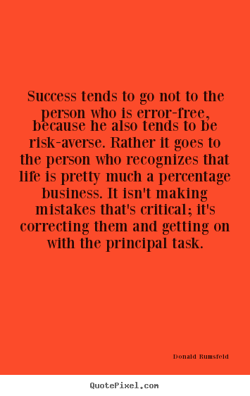 Success tends to go not to the person who is error-free,.. Donald Rumsfeld popular success quotes
