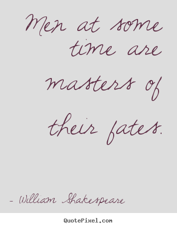 William Shakespeare picture sayings - Men at some time are masters of their fates. - Success quotes